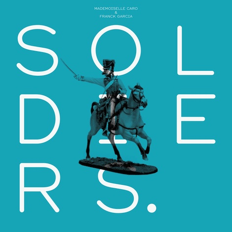Mlle Caro and Franck Garcia / 'Soldiers' (Ben Watt Remixes)